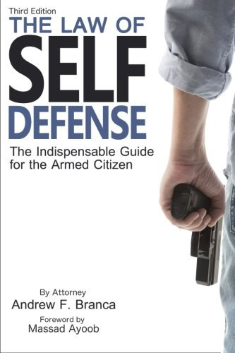 The Law of Self-Defense: The Indispensable Guide for the Armed Citizen by Andrew F. Branca – Reviewed by Rory Miller