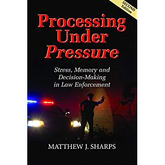 Book Review – Processing Under Pressure: Stress, Memory and Decision Making in Law Enforcement by Matthew J. Sharps