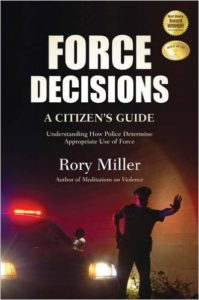 "Book Review – ""Force Decisions: A Citizen's Guide to Understanding How Police Determine Appropriate Use of Force"" by Rory Miller"